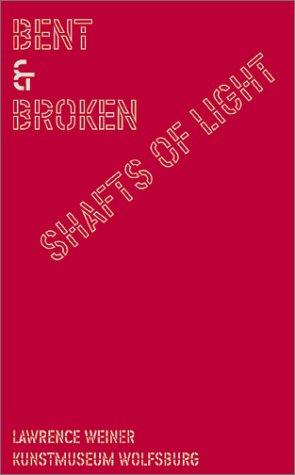 Lawrence Weiner: Bent And Broken Shafts Of Light