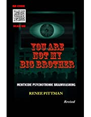 You Are Not My Big Brother: Menticide Psychotonic Brainwashing