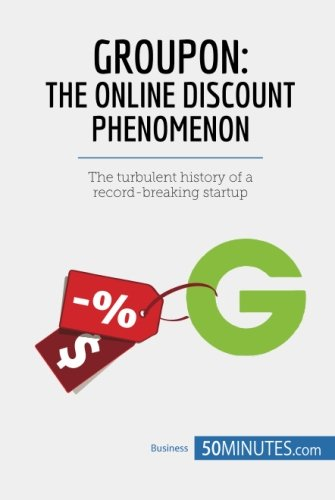 Groupon  The Online Discount Phenomenon  The Turbulent History Of A Record Breaking Startup