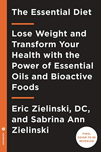 The Essential Diet: Lose Weight and Transform Your Health with the Power of Essential Oils and  Bioactive Foods