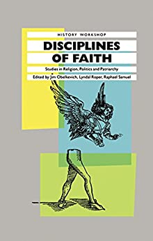 Disciplines of Faith: Studies in Religion, Politics and Patriarchy (History Workshop Series) by [Obelkevich, James, Roper, Lyndal]