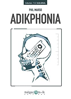 Adikphonia (T.I.C Subliminal t. 1) (French Edition) by [Marso, Phil]