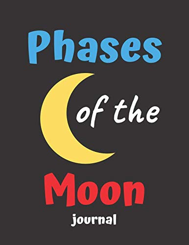 Phases of the Moon Journal: Perfect For Keeping A Record Of The Moons Cycles Or Lunar Cycle. Grab Yours Today! (Lunar Journal)