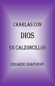 Charlas Con Dios En Calzoncillos by [Chapunoff, Eduardo]