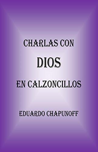 Charlas Con Dios En Calzoncillos (Spanish Edition) by [Chapunoff, Eduardo]
