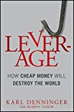 img - for Leverage: How Cheap Money Will Destroy the World book / textbook / text book