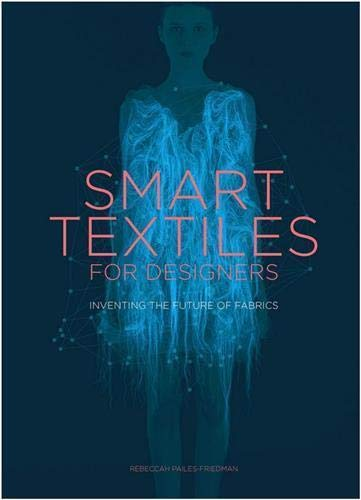 Image of Smart Textiles for Designers: Inventing the Future of Fabrics