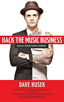 Hack the Music Business: Build Your Own Career by [Kusek, Dave]