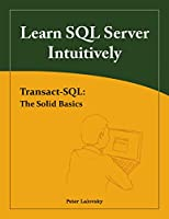 Learn SQL Server Intuitively: Transact-SQL: The Solid Basics Front Cover