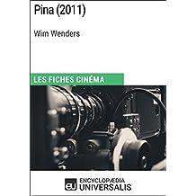 Pina de Wim Wenders: Les Fiches Cinéma d'Universalis (French Edition)