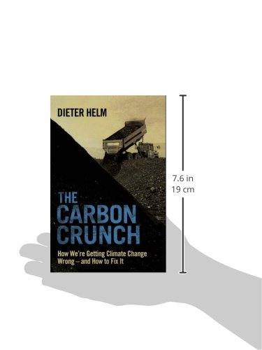 The carbon crunch how were getting climate change wrong and how the carbon crunch how were getting climate change wrong and how to fix it dieter helm 9780300197198 amazon books fandeluxe Images