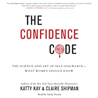 The Confidence Code: The Science and Art of Self-Assurance - What Women Should Know Hörbuch von Katty Kay, Claire Shipman Gesprochen von: Sandy Rustin