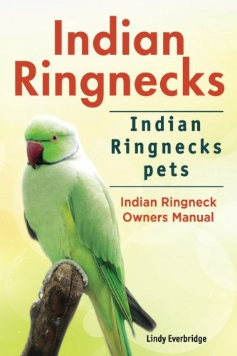 - Indian Ringnecks. Indian Ringnecks pets. Indian Ringneck Owners Manual.