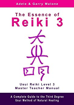 The Essence of Reiki 3 - Usui Reiki Level 3 Master Teacher Manual: A step by step guide to the teachings and disciplines associated with Third Degree Usui Reiki (English Edition) por [Malone, Adele, Malone, Garry]