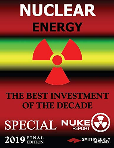 NUCLEAR ENERGY: THE BEST INVESTMENT OF THE DECADE (2019 Edition)