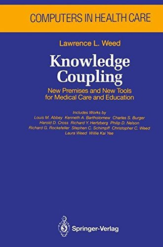 Knowledge Coupling: New Premises and New Tools for Medical Care and Education (Health Informatics) by Springer