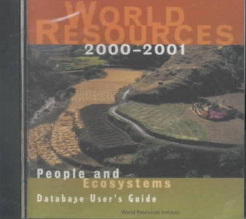 World Resources 2000-2001: People and Ecosystems : Database User's Guide by World Resources Inst