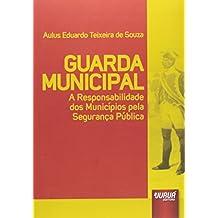 Guarda Municipal. A Responsabilidade dos Municípios Pela Segurança Pública