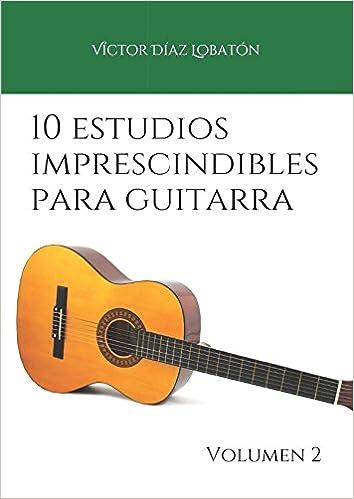 10 estudios imprescindibles para guitarra: Volumen 2: Amazon.es: Víctor Díaz Lobatón: Libros