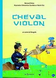 Cheval violon : Un conte de Mongolie