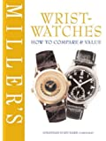 Miller's Wristwatches: How to Compare and Value (Miller's How to Compare & Value)