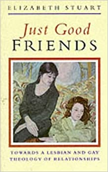 Book Just Good Friends: Towards a Lesbian and Gay Theology of Relationships