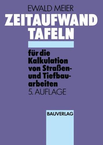 Zeitaufwandtafeln für die Kalkulation von Straßen- und Tiefbauarbeiten (German Edition)