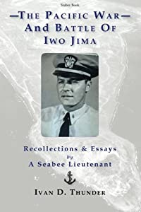 The Pacific War and Battle of Iwo Jima: Recollections & Essays: by a Seabee Lieutenant from CreateSpace Independent Publishing Platform