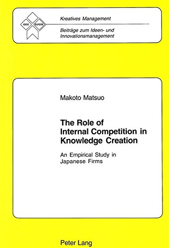 The Role of Internal Competition in Knowledge Creation: An Empirical Study in Japanese Firms (Kreatives Management)