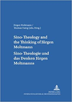 Sino-theology and the Thinking of Juergen Moltmann Sino-theologie Und Das Denken Juergen Moltmanns (Internationale Theologie/International Theology)