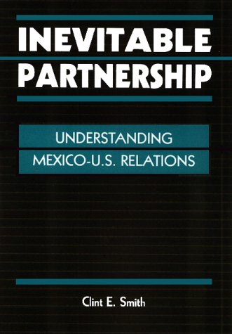 Inevitable Partnership: Understanding Mexico-U.S. Relations