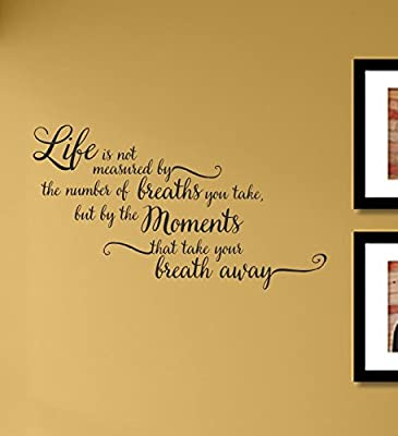Life is not measured by the number of breaths you take... Vinyl Wall Art Decal Sticker