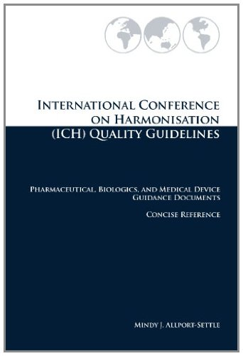 International Conference on Harmonisation (ICH) Quality Guidelines: Pharmaceutical, Biologics, and Medical Device Guidance Documents Concise Reference