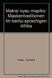 makisi. nyau. mapiko. Maskentradition im bantu-sprachigen Afrika