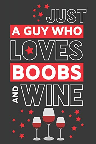 Just a Guy Who Loves Boobs and Wine: Funny Wine Gifts for Men... Novelty Red & Black Paperback Notebook or Journal by Guy Creations Co