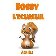 Bobby L'Ecureuil: Une Merveilleuse Histoire pour Enfants à Lire Avant de Dormir (Histoires d'Animaux pour Enfants à Lire Avant de Dormir) (French Edition)