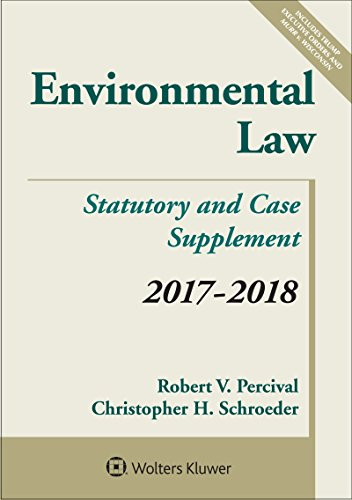 Environmental Law: 2017-2018 Case and Statutory Supplement (Supplements)