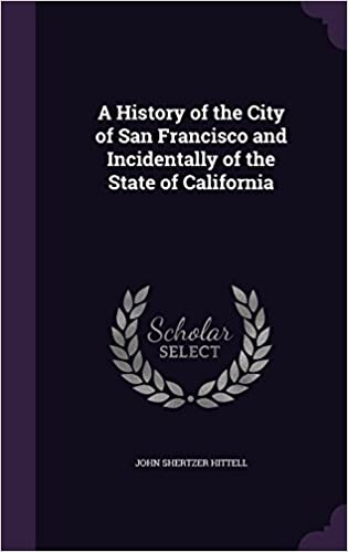 Book A History of the City of San Francisco and Incidentally of the State of California
