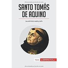 Santo Tomás de Aquino: La unión de la razón y la fe (Spanish Edition)