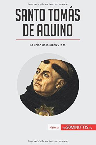 Santo Toms de Aquino: La unin de la razn y la fe (Spanish Edition)