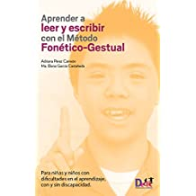 Aprender a leer y escribir con el Método Fonético-Gestual: Para niñas y niños con dificultades en el aprendizaje, con y sin discapacidad