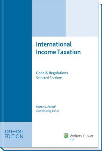 INTERNATIONAL INCOME TAXATION: Code and Regulations--Selected Sections (2013-2014 Edition) by Robert J. Peroni, Coordinating Editor, Richard C. Pugh, Cont (2013) Perfect Paperback