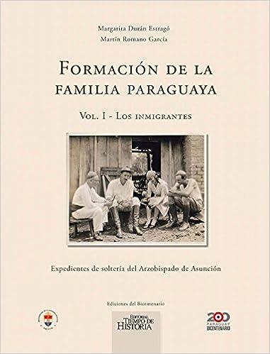 Formación de la familia paraguaya, Vol. I - Los inmigrantes (Spanish Edition) (Spanish) 1st Edition