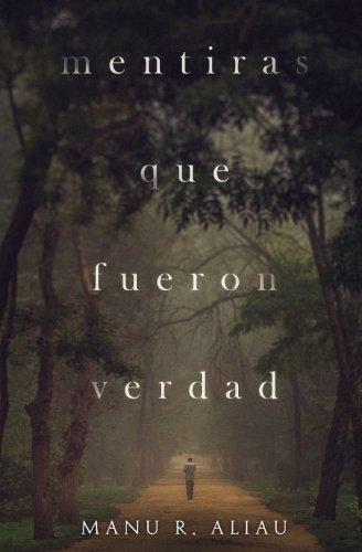 Mentiras que fueron verdad (Spanish Edition) [Manu R. Aliau] (Tapa Blanda)