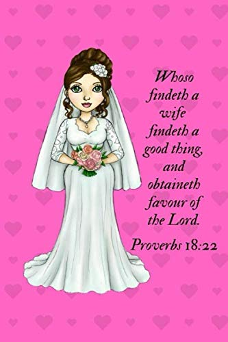 Whoso findeth a wife findeth a good thing,: 150 Page journal for women and men to write in.  Romantic gift for your bride to be, fiance, loved one to share special memories and deep thoughts.