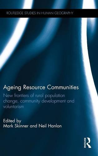 Ageing Resource Communities: New frontiers of rural population change, community development and voluntarism (Routledge Studies in Human Geography) by Ingramcontent