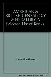AMERICAN & BRITISH GENEALOGY & HERALDRY. A Selected List of Books.