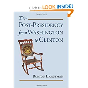 The Post-Presidency from Washington to Clinton Burton I. Kaufman