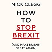 How to Stop Brexit (and Make Britain Great Again) Audiobook by Nick Clegg Narrated by Nick Clegg