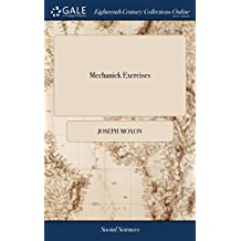 Mechanick Exercises: Or the Doctrine of Handy-Works. Applied to the Arts of Smithing Joinery Carpentry Turning Bricklayery. to Which Is Added ... ... the Third Edition. by Joseph Moxon,